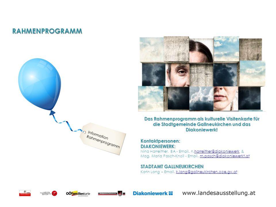 RAHMENPROGRAMM Information Rahmenprogramm Das Rahmenprogramm als kulturelle Visitenkarte für die Stadtgemeinde Gallneukirchen und das Diakoniewerk.