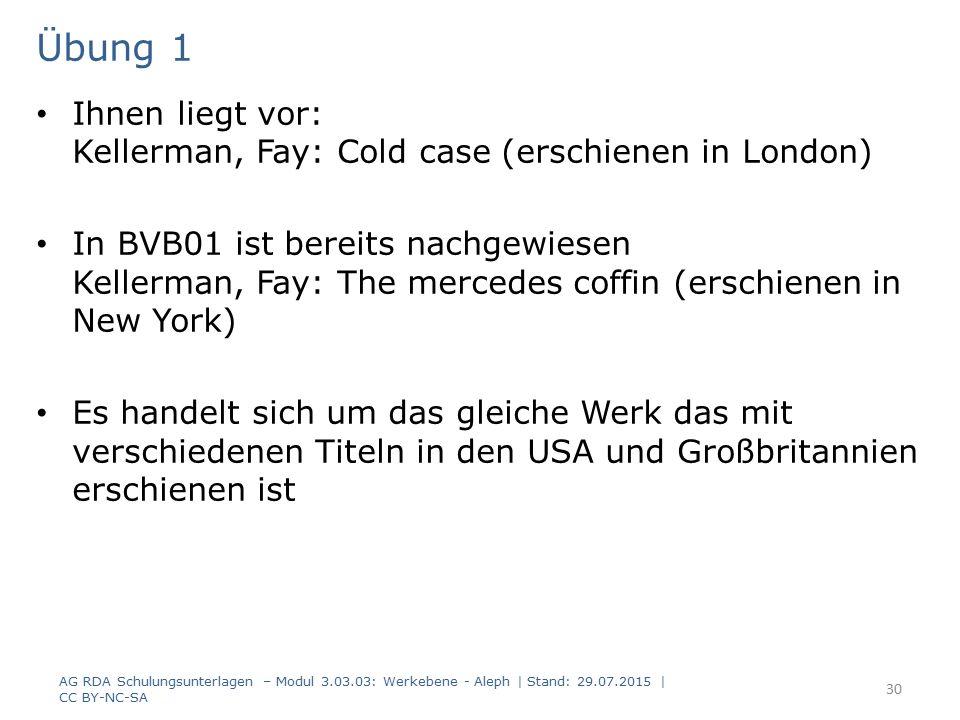Übung 1 Ihnen liegt vor: Kellerman, Fay: Cold case (erschienen in London) In BVB01 ist bereits nachgewiesen Kellerman, Fay: The mercedes coffin (ersch