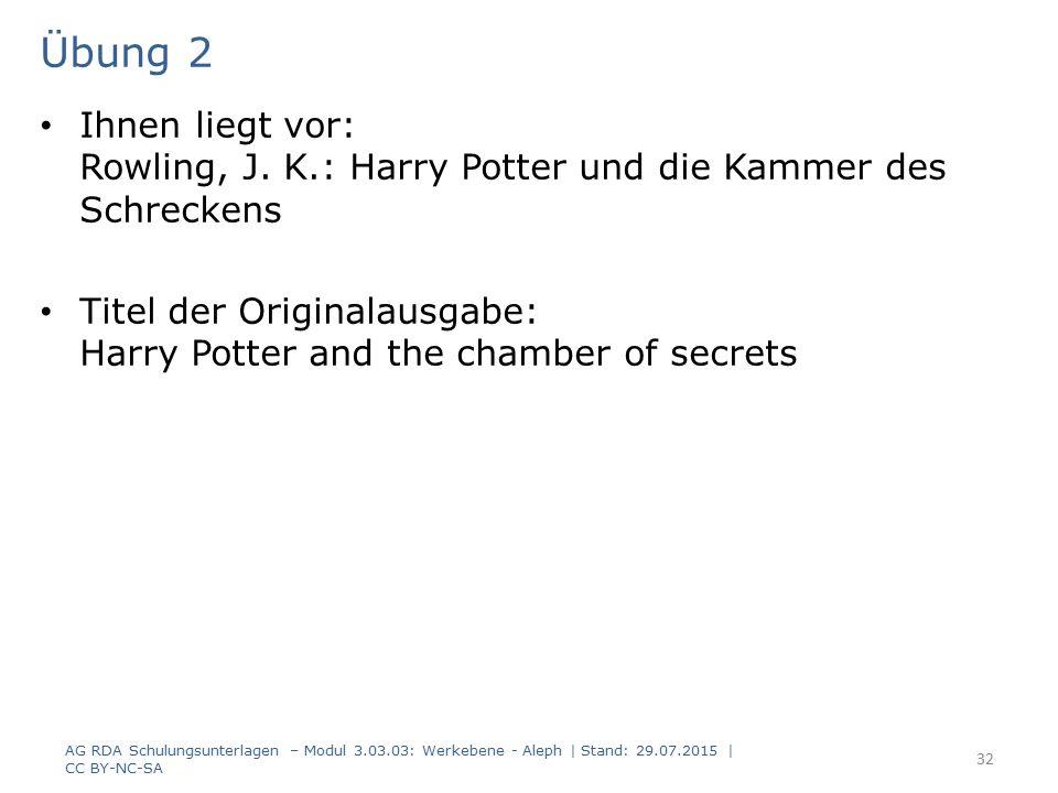 Übung 2 Ihnen liegt vor: Rowling, J. K.: Harry Potter und die Kammer des Schreckens Titel der Originalausgabe: Harry Potter and the chamber of secrets