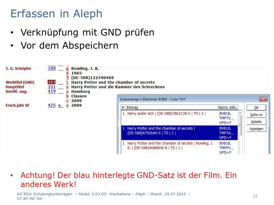 Erfassen in Aleph Verknüpfung mit GND prüfen Vor dem Abspeichern Achtung! Der blau hinterlegte GND-Satz ist der Film. Ein anderes Werk! AG RDA Schulun