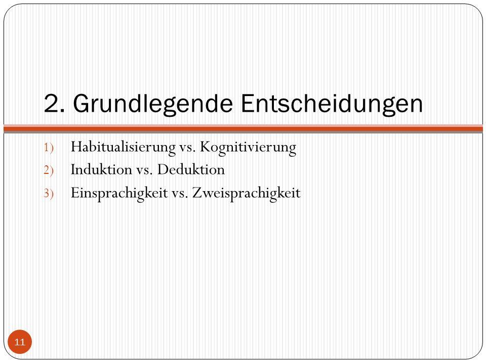 2. Grundlegende Entscheidungen 1) Habitualisierung vs.