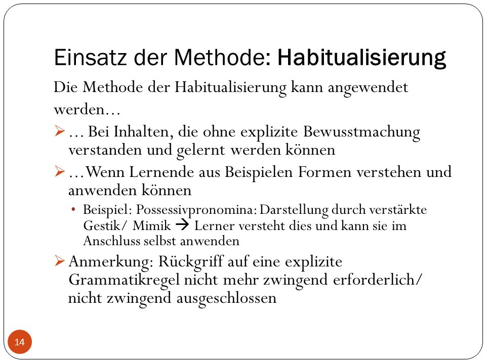 Einsatz der Methode: Habitualisierung Die Methode der Habitualisierung kann angewendet werden...