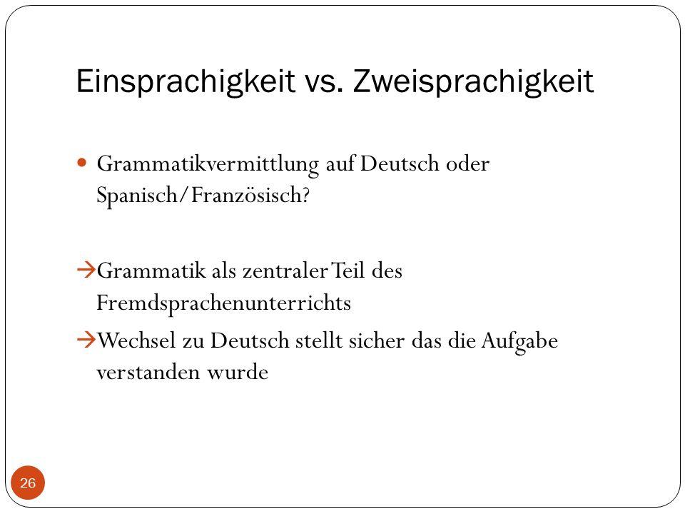 Einsprachigkeit vs. Zweisprachigkeit Grammatikvermittlung auf Deutsch oder Spanisch/Französisch.