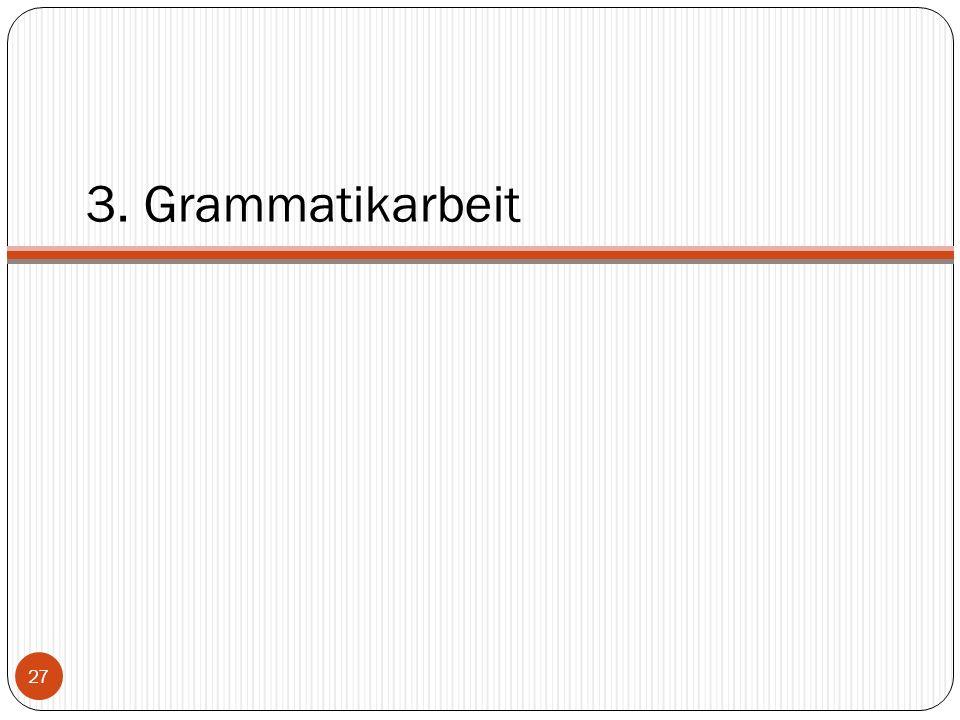 3. Grammatikarbeit 27