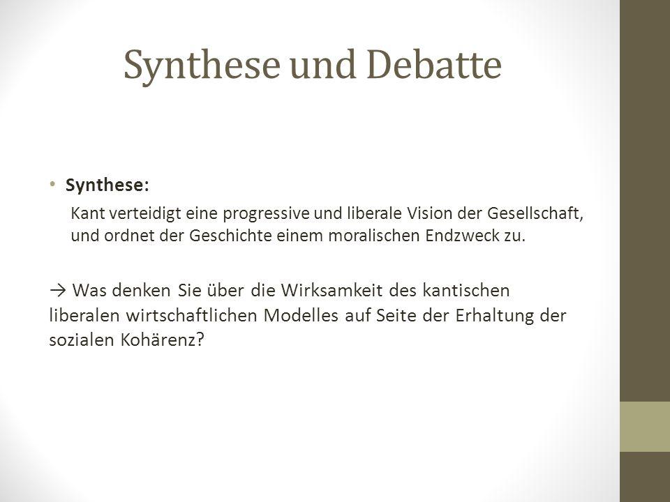 Synthese und Debatte Synthese: Kant verteidigt eine progressive und liberale Vision der Gesellschaft, und ordnet der Geschichte einem moralischen Endz
