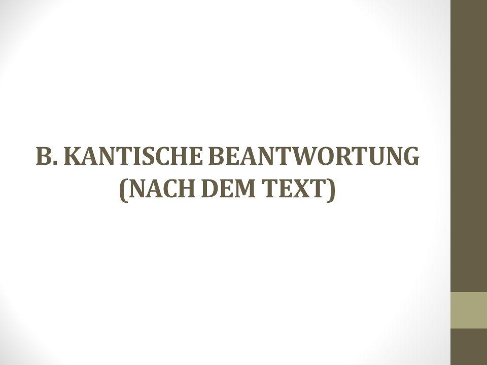 B. KANTISCHE BEANTWORTUNG (NACH DEM TEXT)