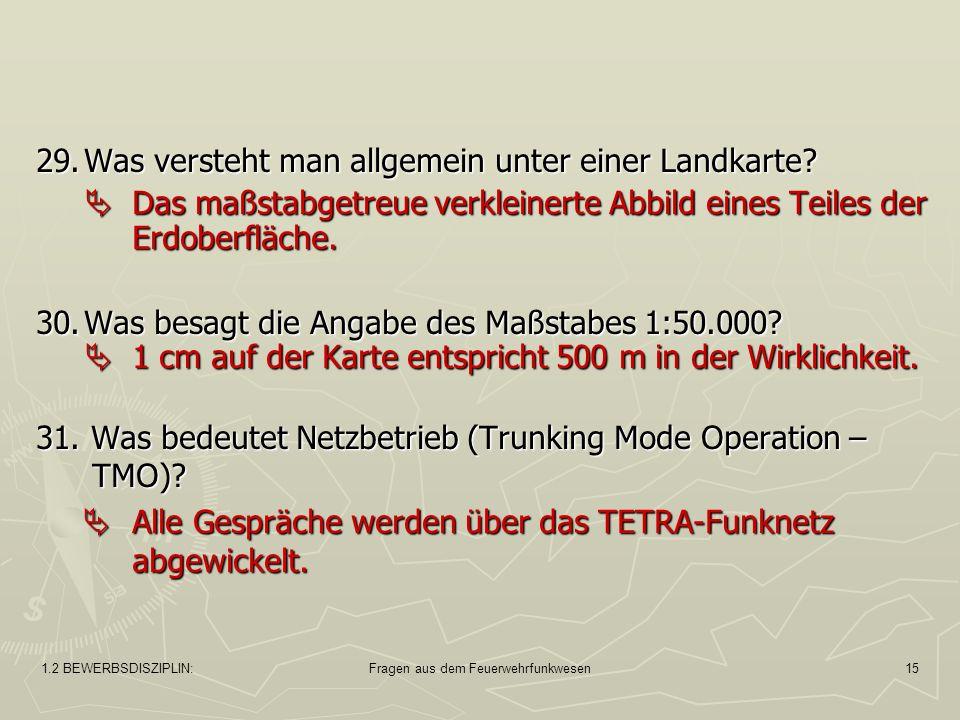1.2 BEWERBSDISZIPLIN:Fragen aus dem Feuerwehrfunkwesen15 29.Was versteht man allgemein unter einer Landkarte.