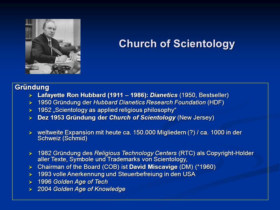 Church of Scientology Gründung  Lafayette Ron Hubbard (1911 – 1986): Dianetics (1950, Bestseller)  1950 Gründung der Hubbard Dianetics Research Foun