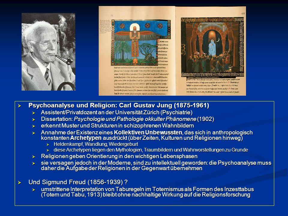  Psychoanalyse und Religion: Carl Gustav Jung (1875-1961)  Assistent/Privatdozent an der Universität Zürich (Psychiatrie)  Dissertation: Psychologi