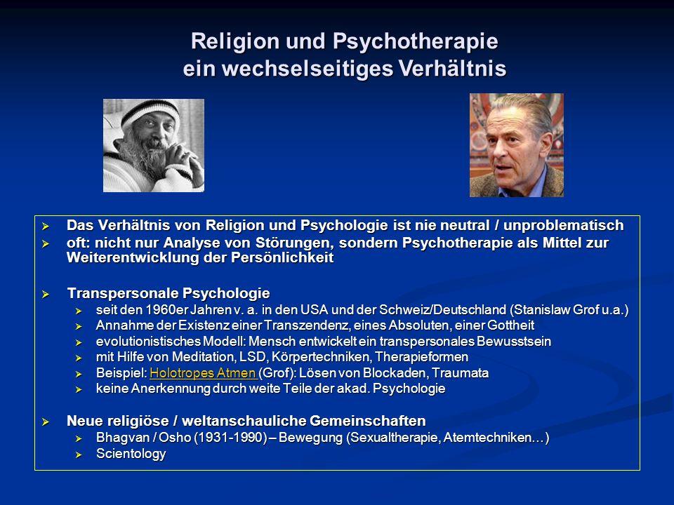  Das Verhältnis von Religion und Psychologie ist nie neutral / unproblematisch  oft: nicht nur Analyse von Störungen, sondern Psychotherapie als Mit