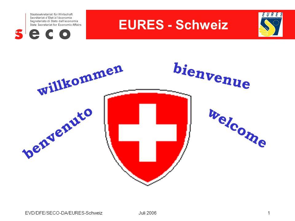 EURES - Schweiz Staatssekretariat für Wirtschaft Secrétariat d'Etat à l'économie Segretariato di Stato dell economia State Secretariat for Economic Affairs EVD/DFE/SECO-DA/EURES-SchweizJuli 20062 1 Land – 26 Kantone Die Schweiz
