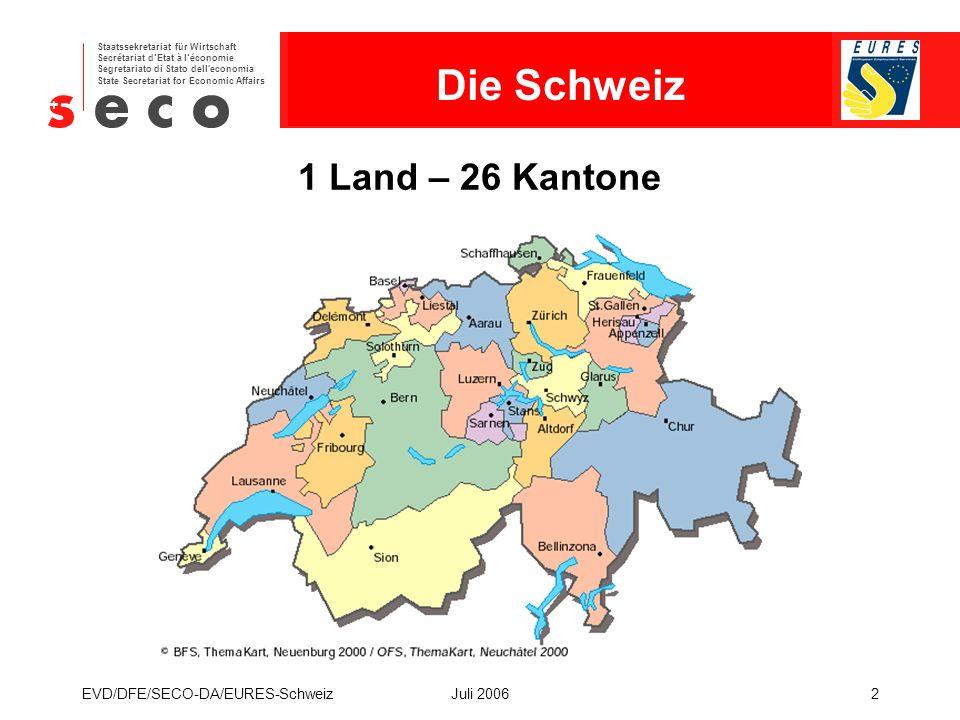 EURES - Schweiz Staatssekretariat für Wirtschaft Secrétariat d'Etat à l'économie Segretariato di Stato dell economia State Secretariat for Economic Affairs EVD/DFE/SECO-DA/EURES-SchweizJuli 20063 Sprachregionen & Grenzländer der Schweiz Die Schweiz