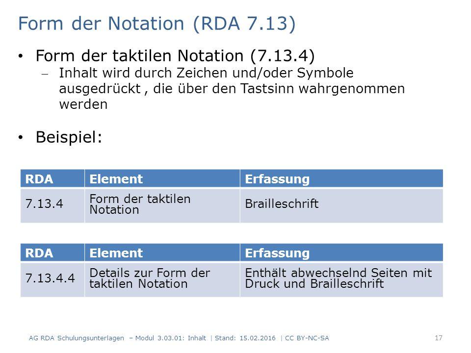 RDAElementErfassung 7.13.4 Form der taktilen Notation Brailleschrift Form der Notation (RDA 7.13) Form der taktilen Notation (7.13.4) Inhalt wird dur