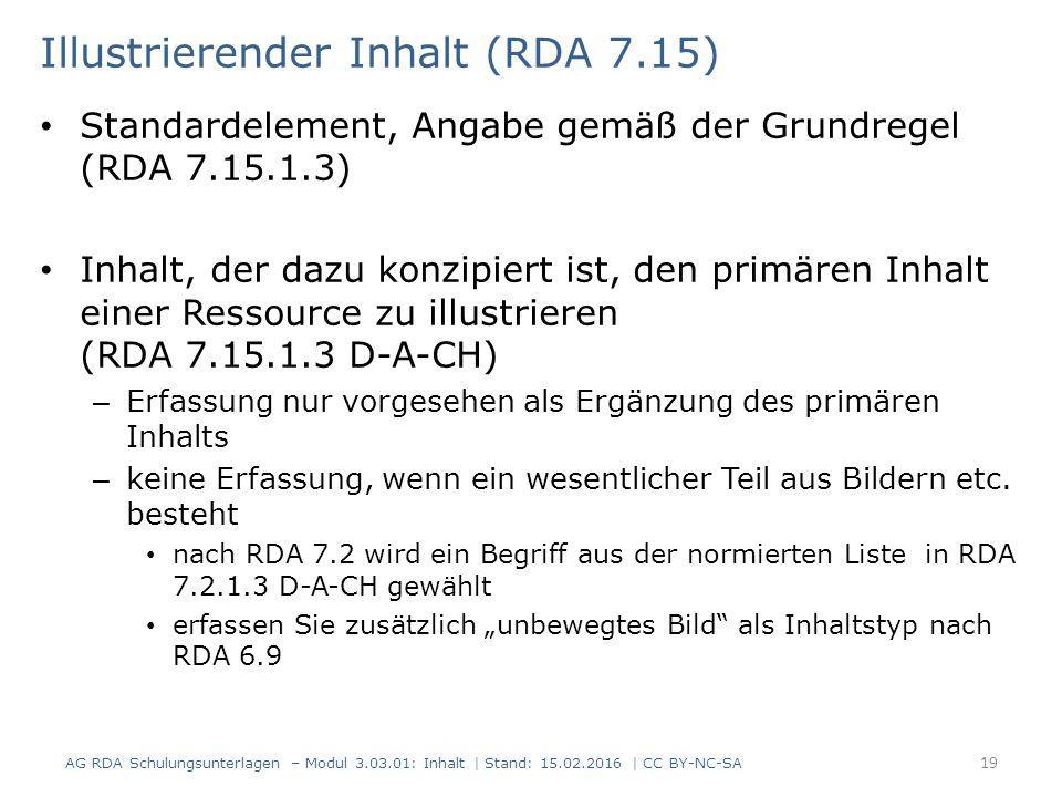 Illustrierender Inhalt (RDA 7.15) Standardelement, Angabe gemäß der Grundregel (RDA 7.15.1.3) Inhalt, der dazu konzipiert ist, den primären Inhalt ein