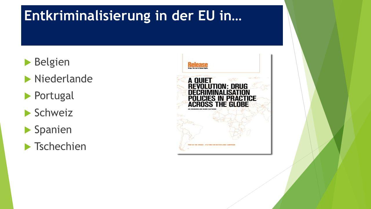 Entkriminalisierung in der EU in…  Belgien  Niederlande  Portugal  Schweiz  Spanien  Tschechien