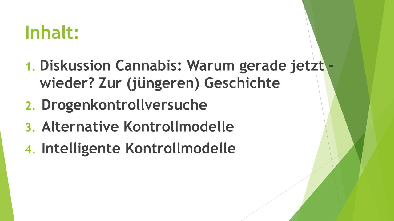 Inhalt: 1.Diskussion Cannabis: Warum gerade jetzt – wieder.
