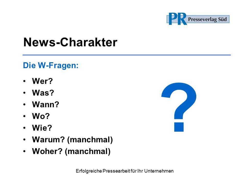 Erfolgreiche Pressearbeit für Ihr Unternehmen News-Charakter Die W-Fragen: Wer.