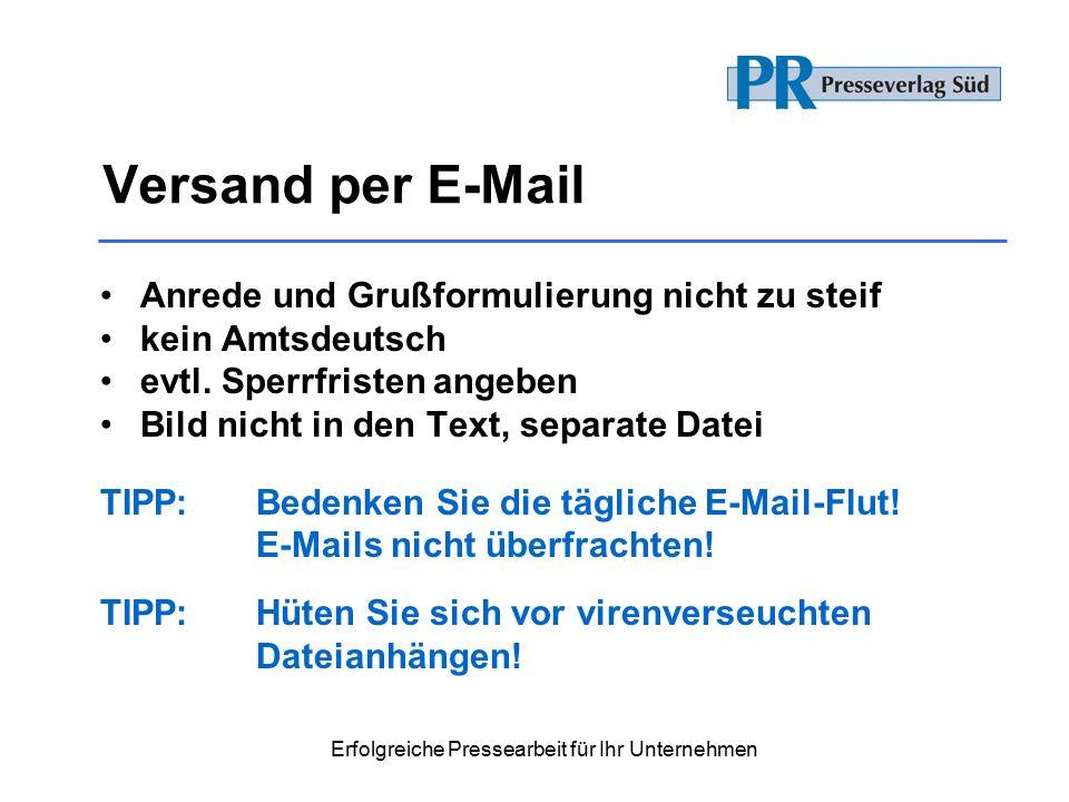 Erfolgreiche Pressearbeit für Ihr Unternehmen Versand per E-Mail Anrede und Grußformulierung nicht zu steif kein Amtsdeutsch evtl.