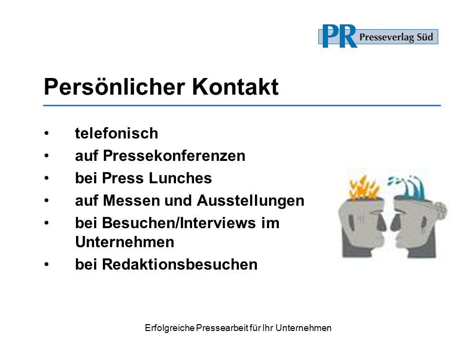 Erfolgreiche Pressearbeit für Ihr Unternehmen Persönlicher Kontakt telefonisch auf Pressekonferenzen bei Press Lunches auf Messen und Ausstellungen bei Besuchen/Interviews im Unternehmen bei Redaktionsbesuchen