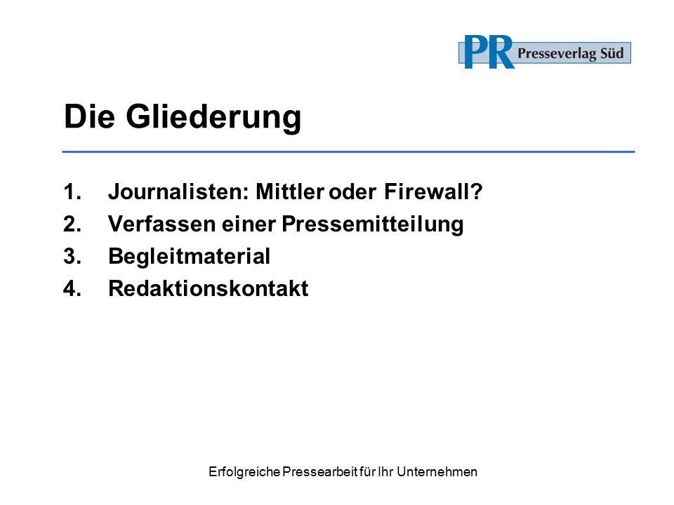 Erfolgreiche Pressearbeit für Ihr Unternehmen Die Gliederung 1.Journalisten: Mittler oder Firewall.