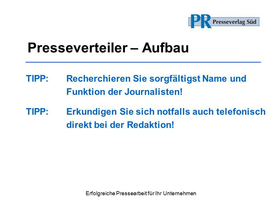 Erfolgreiche Pressearbeit für Ihr Unternehmen Presseverteiler – Aufbau TIPP: Recherchieren Sie sorgfältigst Name und Funktion der Journalisten.