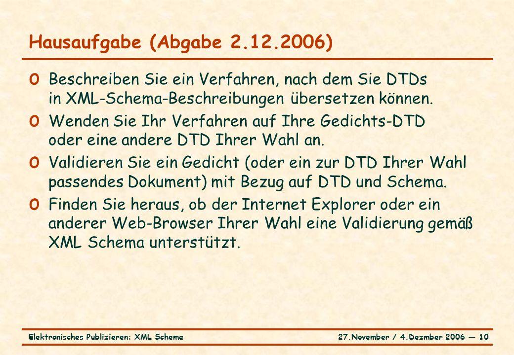 27.November / 4.Dezmber 2006 ― 10Elektronisches Publizieren: XML Schema o Beschreiben Sie ein Verfahren, nach dem Sie DTDs in XML-Schema-Beschreibungen übersetzen können.