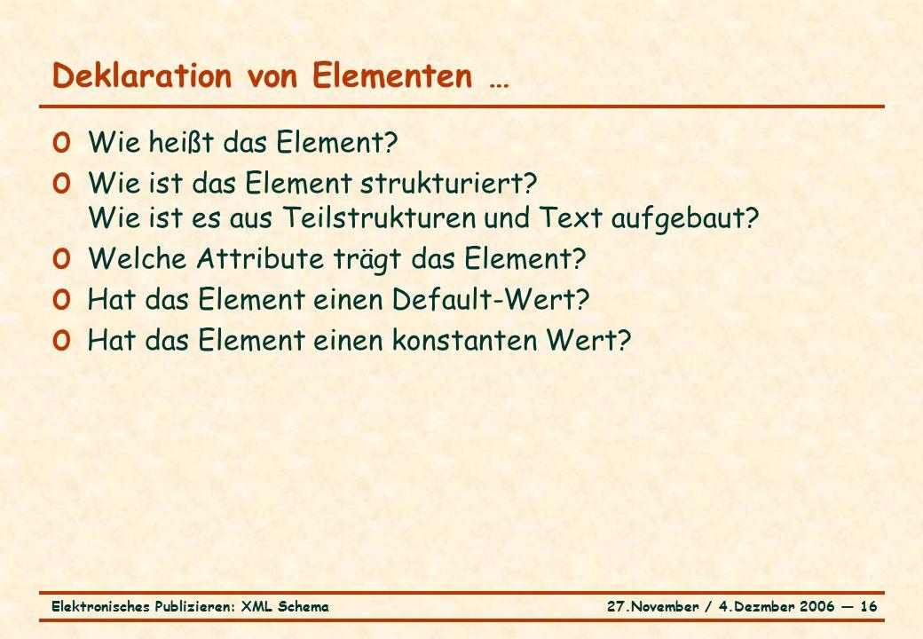 27.November / 4.Dezmber 2006 ― 16Elektronisches Publizieren: XML Schema o Wie heißt das Element.