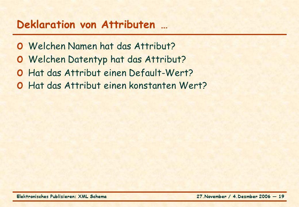 27.November / 4.Dezmber 2006 ― 19Elektronisches Publizieren: XML Schema o Welchen Namen hat das Attribut.
