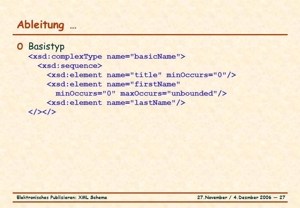 27.November / 4.Dezmber 2006 ― 27Elektronisches Publizieren: XML Schema o Basistyp Ableitung …
