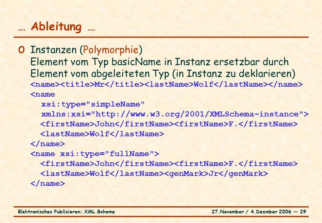27.November / 4.Dezmber 2006 ― 29Elektronisches Publizieren: XML Schema o Instanzen (Polymorphie) Element vom Typ basicName in Instanz ersetzbar durch Element vom abgeleiteten Typ (in Instanz zu deklarieren) Mr Wolf John F.