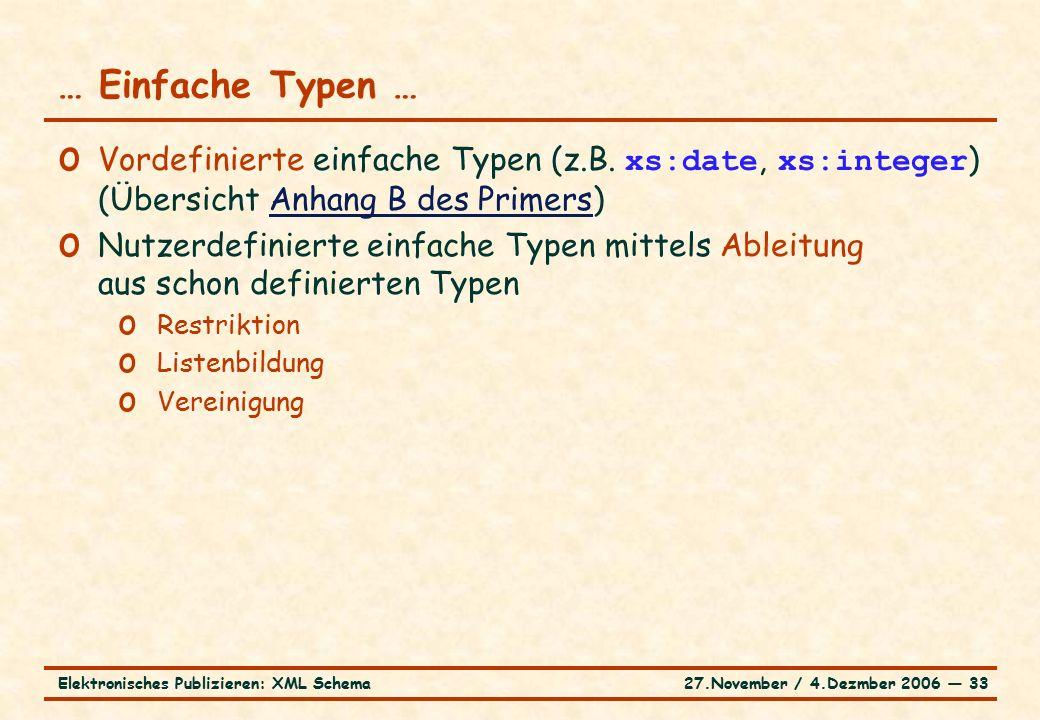 27.November / 4.Dezmber 2006 ― 33Elektronisches Publizieren: XML Schema o Vordefinierte einfache Typen (z.B.