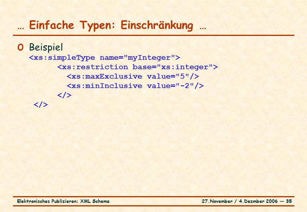 27.November / 4.Dezmber 2006 ― 35Elektronisches Publizieren: XML Schema o Beispiel … Einfache Typen: Einschränkung …