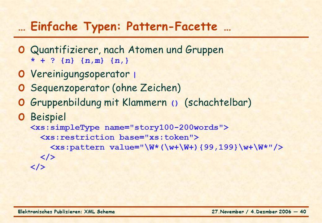 27.November / 4.Dezmber 2006 ― 40Elektronisches Publizieren: XML Schema o Quantifizierer, nach Atomen und Gruppen * + .