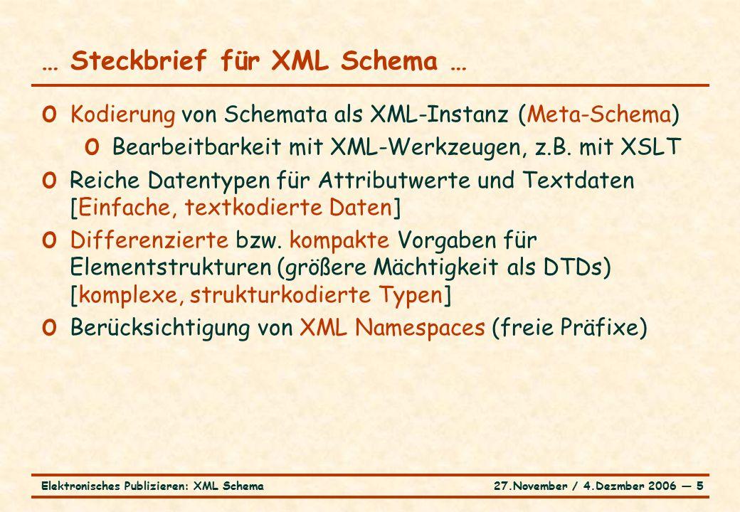 27.November / 4.Dezmber 2006 ― 5Elektronisches Publizieren: XML Schema … Steckbrief für XML Schema … o Kodierung von Schemata als XML-Instanz (Meta-Schema) o Bearbeitbarkeit mit XML-Werkzeugen, z.B.