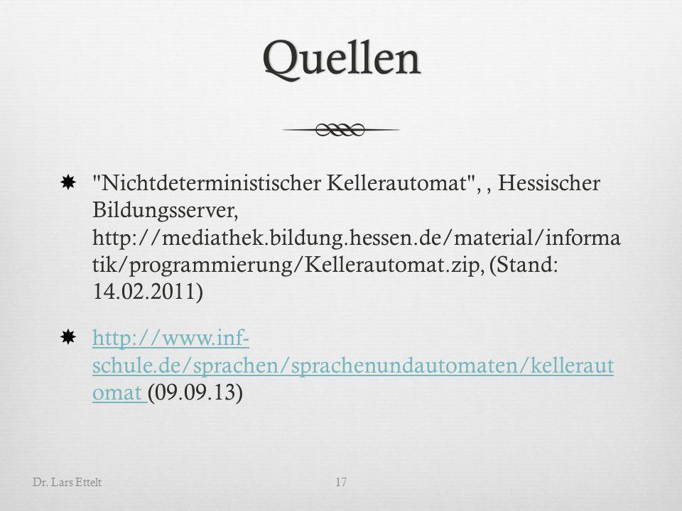 Quellen  Nichtdeterministischer Kellerautomat ,, Hessischer Bildungsserver, http://mediathek.bildung.hessen.de/material/informa tik/programmierung/Kellerautomat.zip, (Stand: 14.02.2011)  http://www.inf- schule.de/sprachen/sprachenundautomaten/kelleraut omat (09.09.13) http://www.inf- schule.de/sprachen/sprachenundautomaten/kelleraut omat Dr.