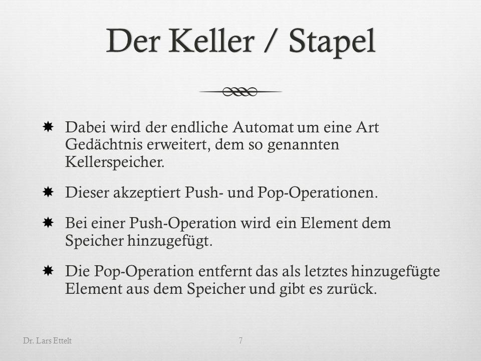 Der Keller / StapelDer Keller / Stapel  Dabei wird der endliche Automat um eine Art Gedächtnis erweitert, dem so genannten Kellerspeicher.