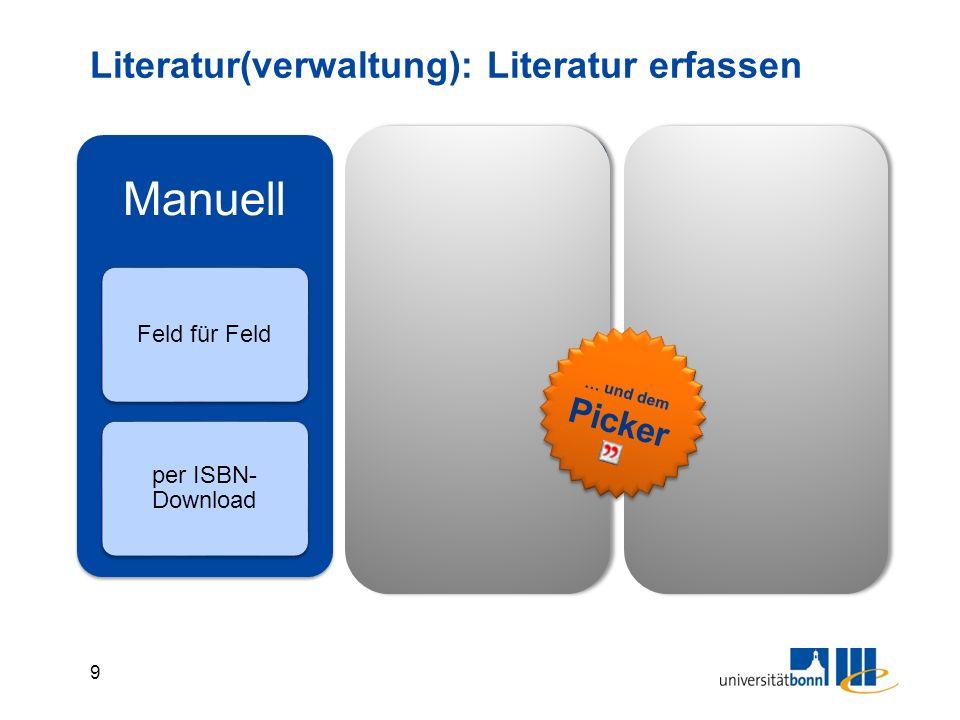 9 Literatur(verwaltung): Literatur erfassen Manuell Feld für Feld per ISBN- Download Recherche BibliothekenBibliographien Import StandardformateSpezialfilter … und dem Picker