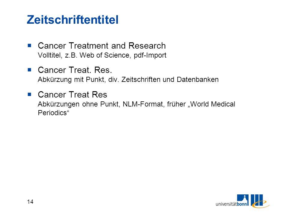 14 Zeitschriftentitel  Cancer Treatment and Research Volltitel, z.B.