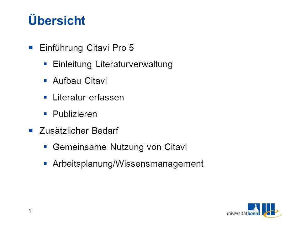 1 Übersicht  Einführung Citavi Pro 5  Einleitung Literaturverwaltung  Aufbau Citavi  Literatur erfassen  Publizieren  Zusätzlicher Bedarf  Gemeinsame Nutzung von Citavi  Arbeitsplanung/Wissensmanagement