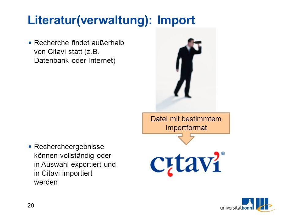 20 Literatur(verwaltung): Import  Recherche findet außerhalb von Citavi statt (z.B.