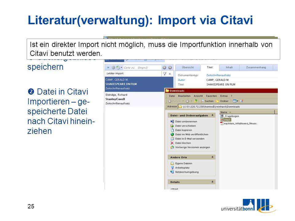 25 Literatur(verwaltung): Import via Citavi  Suchergebnisse speichern  Datei in Citavi Importieren – ge- speicherte Datei nach Citavi hinein- ziehen Ist ein direkter Import nicht möglich, muss die Importfunktion innerhalb von Citavi benutzt werden.