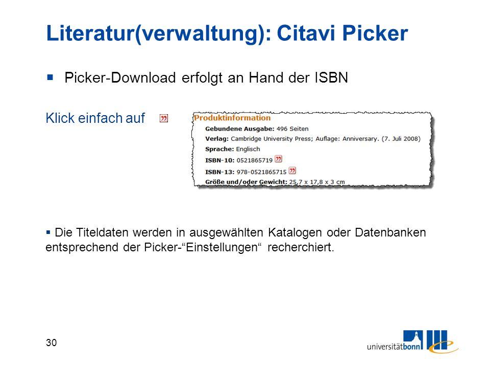 30 Literatur(verwaltung): Citavi Picker  Picker-Download erfolgt an Hand der ISBN Klick einfach auf  Die Titeldaten werden in ausgewählten Katalogen oder Datenbanken entsprechend der Picker- Einstellungen recherchiert.