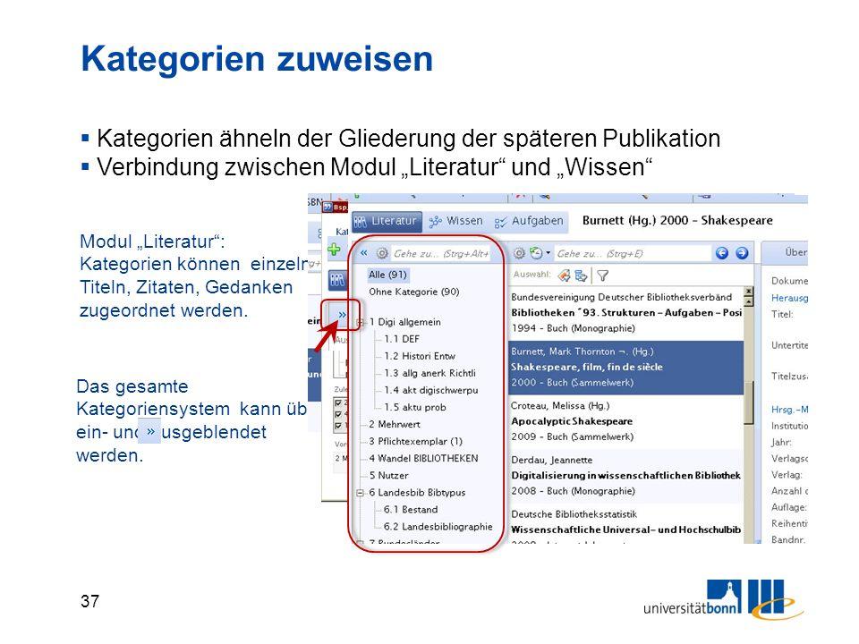 """37 Kategorien zuweisen  Kategorien ähneln der Gliederung der späteren Publikation  Verbindung zwischen Modul """"Literatur und """"Wissen Das gesamte Kategoriensystem kann über ein- und ausgeblendet werden."""