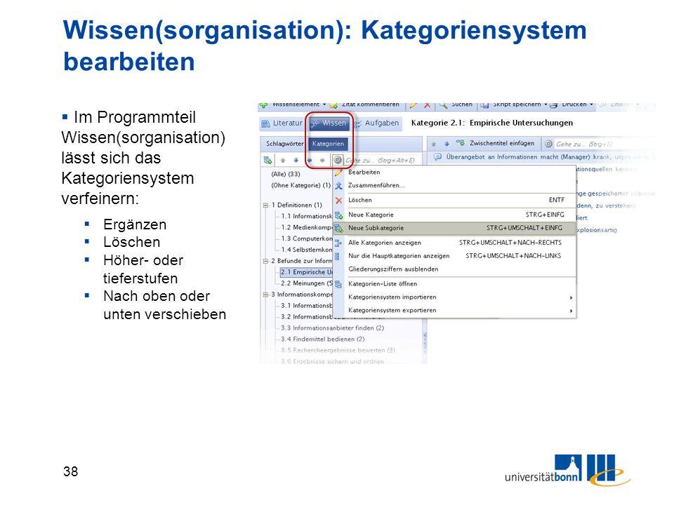 38 Wissen(sorganisation): Kategoriensystem bearbeiten  Im Programmteil Wissen(sorganisation) lässt sich das Kategoriensystem verfeinern:  Ergänzen  Löschen  Höher- oder tieferstufen  Nach oben oder unten verschieben