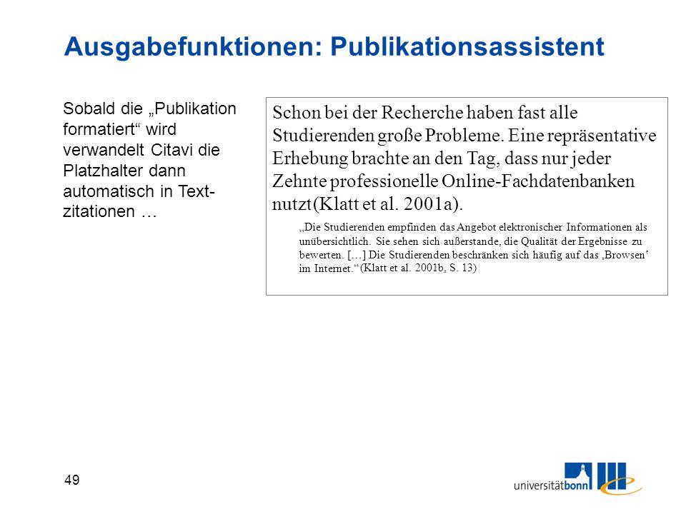 49 Ausgabefunktionen: Publikationsassistent Schon bei der Recherche haben fast alle Studierenden große Probleme.
