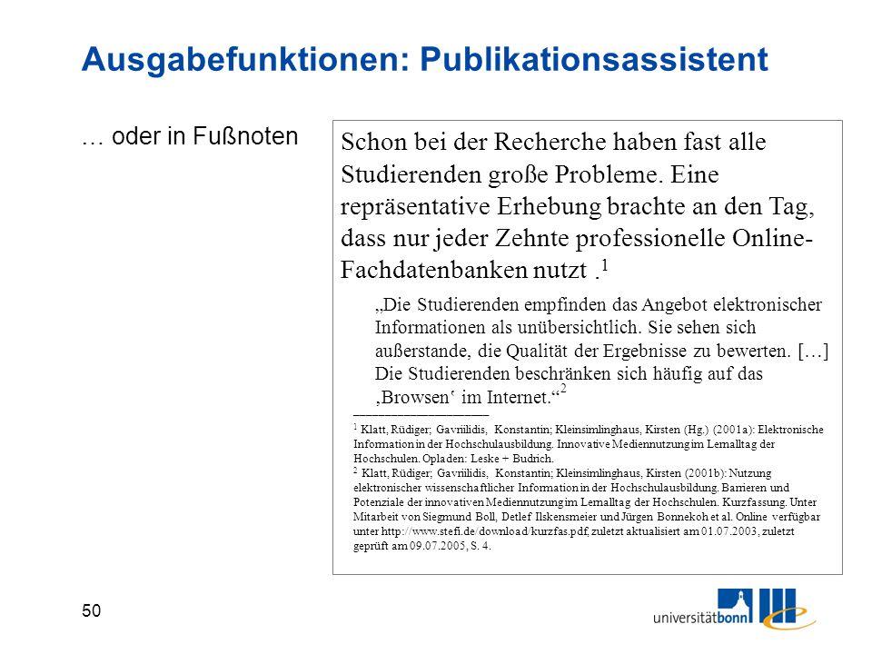 50 Ausgabefunktionen: Publikationsassistent Schon bei der Recherche haben fast alle Studierenden große Probleme.