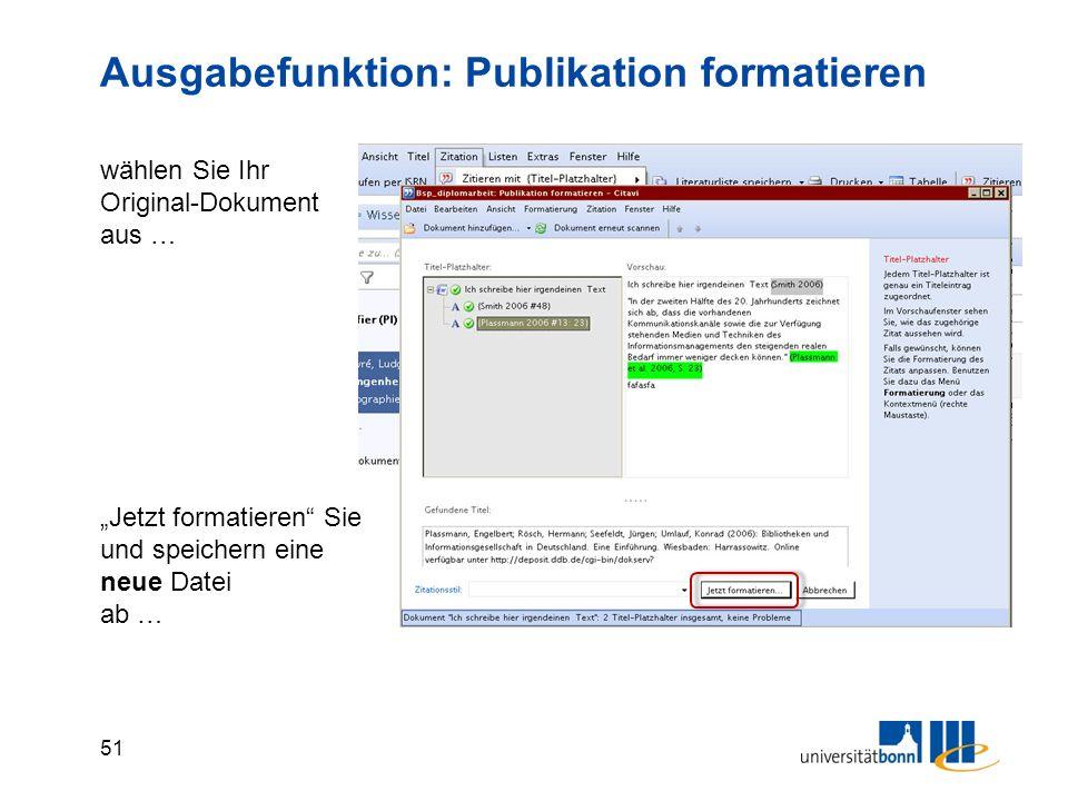 """51 Ausgabefunktion: Publikation formatieren wählen Sie Ihr Original-Dokument aus … """"Jetzt formatieren Sie und speichern eine neue Datei ab …"""