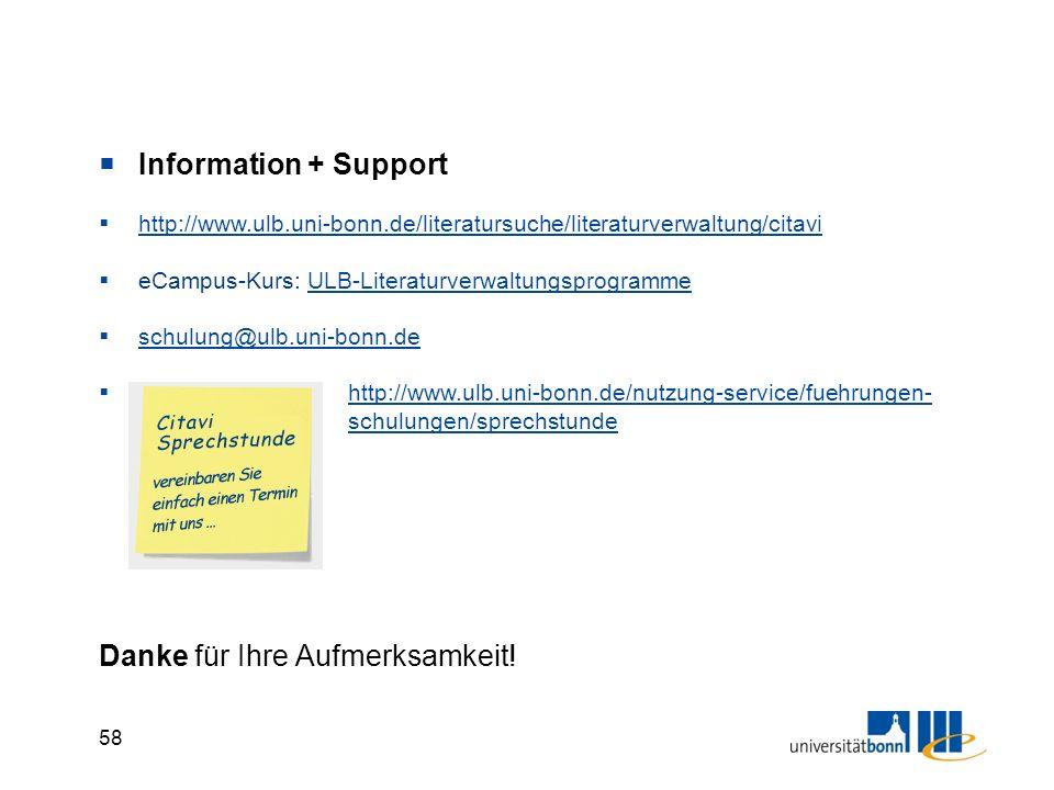 58  Information + Support  http://www.ulb.uni-bonn.de/literatursuche/literaturverwaltung/citavi http://www.ulb.uni-bonn.de/literatursuche/literaturverwaltung/citavi  eCampus-Kurs: ULB-LiteraturverwaltungsprogrammeULB-Literaturverwaltungsprogramme  schulung@ulb.uni-bonn.de schulung@ulb.uni-bonn.de  http://www.ulb.uni-bonn.de/nutzung-service/fuehrungen- schulungen/sprechstunde http://www.ulb.uni-bonn.de/nutzung-service/fuehrungen- schulungen/sprechstunde Danke für Ihre Aufmerksamkeit!