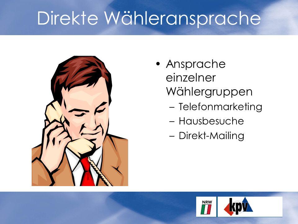 Direkte Wähleransprache Ansprache einzelner Wählergruppen –Telefonmarketing –Hausbesuche –Direkt-Mailing