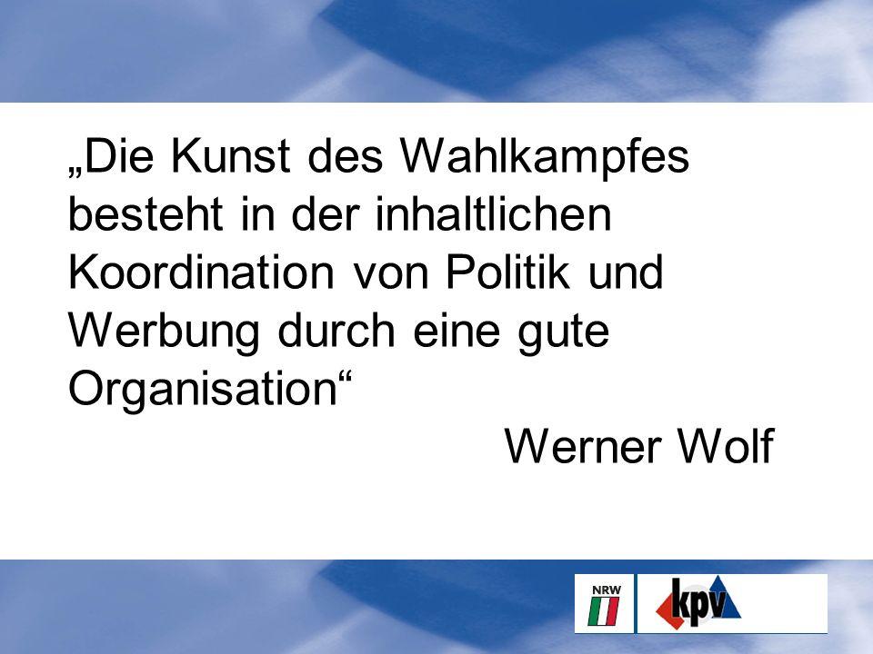 """""""Die Kunst des Wahlkampfes besteht in der inhaltlichen Koordination von Politik und Werbung durch eine gute Organisation Werner Wolf"""